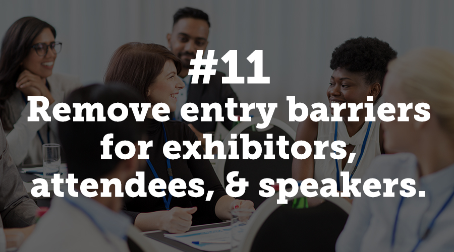 In terms of technology, adoption is key to providing maximum value to your stakeholders. Remove barriers to entry this year so that attendees, exhibitors, and speakers can get the most out of the tech you invest in.