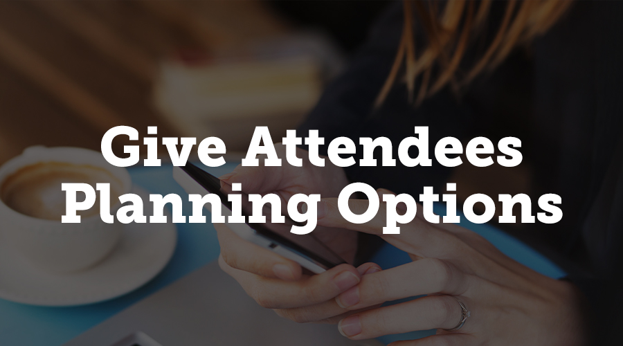 Give attendees options to plan their schedule