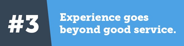 3. Experience goes beyond good service.