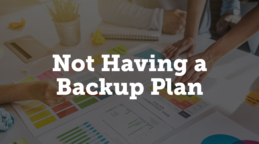 Not Having a Backup Plan