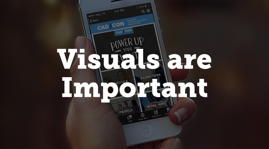 Having an easy-to-read mobile app is extremely important. If your schedule and exhibit hall hours are difficult to navigate and attendees can't find information quickly and easily, it affects their entire experience at your event.