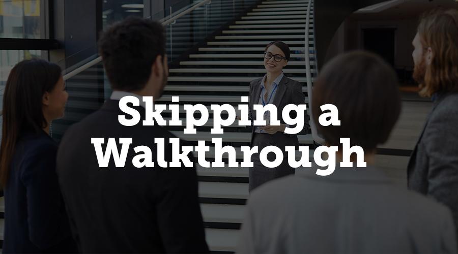 Skipping a Walkthrough
