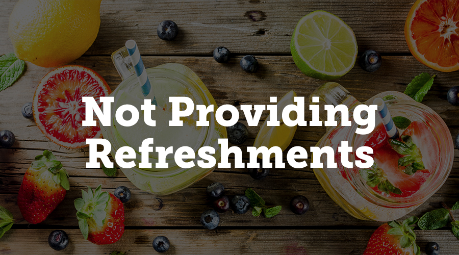 Not Providing Refreshments