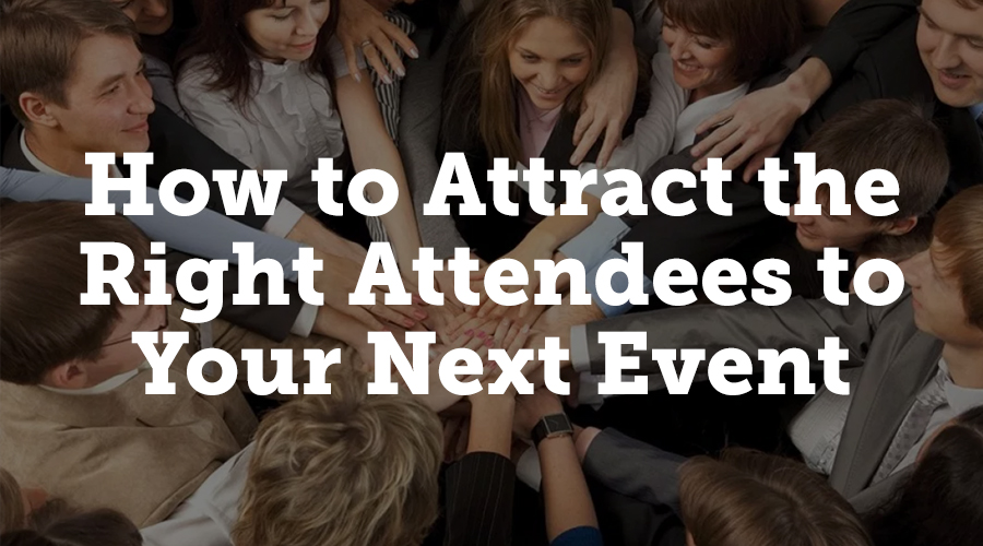 How to attract the right attendees to your next event