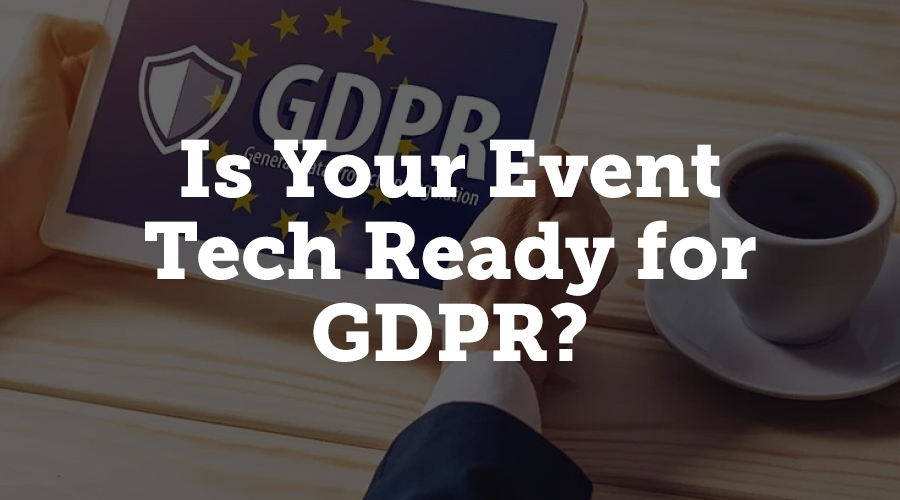 Is your event tech ready for GDPR