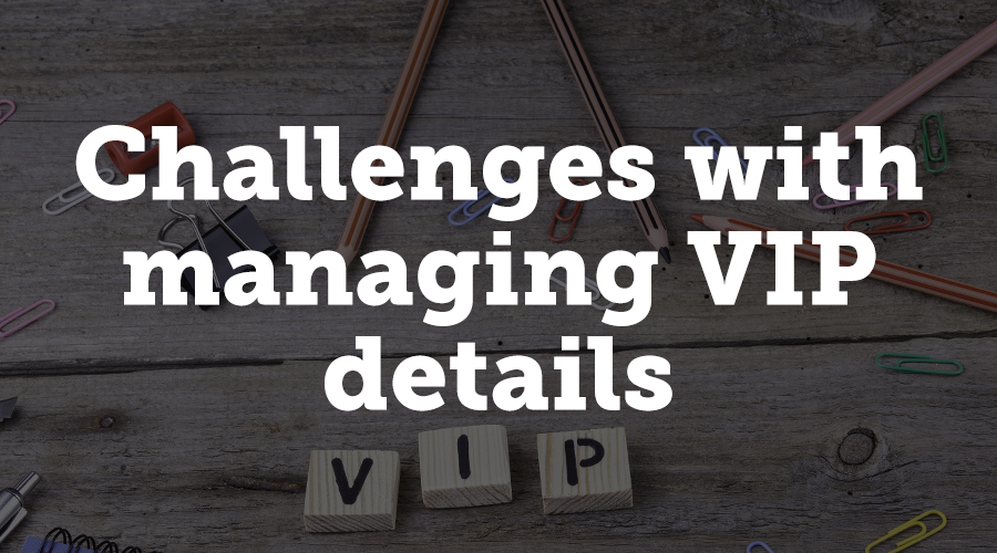 There are 3 main challenges while working with VIPs that Selover and Johnson identified: the time it takes to manage data manually, the potential for human error, and the question of how to deliver the best experience to VIPs possible. Let's take a look.