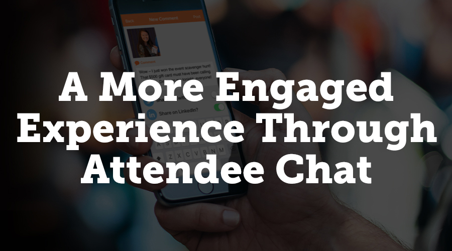 A more engaged experience through attendee chat