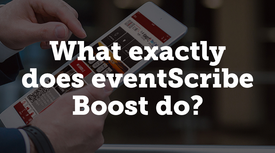 eventScribe Boost is an enhanced version of its eventScribe Conference App, with breakthrough features that extend beyond the educational experience of attendees. It's a revolutionary piece of the meeting planning puzzle because it allows planners to manage all their content, data, and stakeholders in real-time, right from the app their attendees are using for the first time ever. Now, when planners, speakers, or vendors log in to a conference's eventScribe App, they are greeted with alternate content blocks that relate to their specific role.