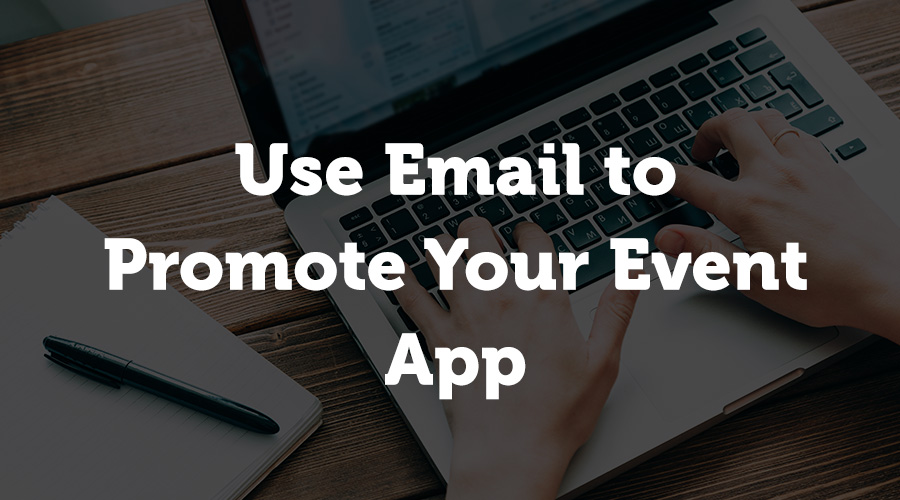 To be top-of-mind for your email database, you usually have to send multiple emails about the event. In order to avoid being too repetitive about the venue, speakers and other topics, try adding in an email about your event app.