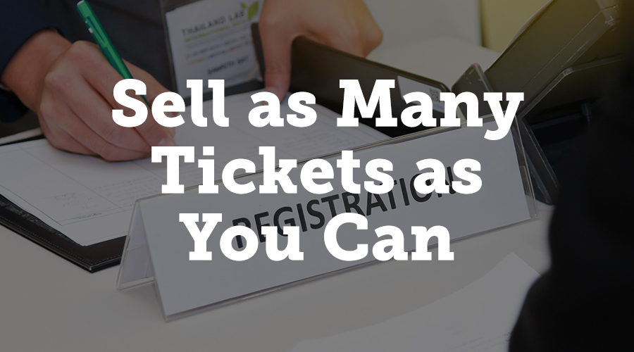 You want to maximize ticket sales for two reasons: to maximize revenue and promote brand awareness.
