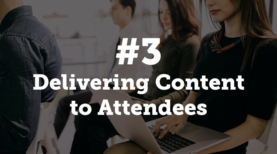 Delivering Content to Attendees