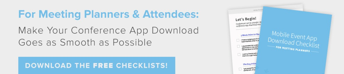 Download these free checklists for meeting planners and attendees. They will ensure your mobile event app downloads go as smoothly as possible.