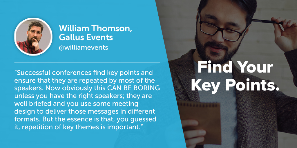 Inspiring quotes from event planners: William Thomson of Gallus Events says eventprofs must find their key points.